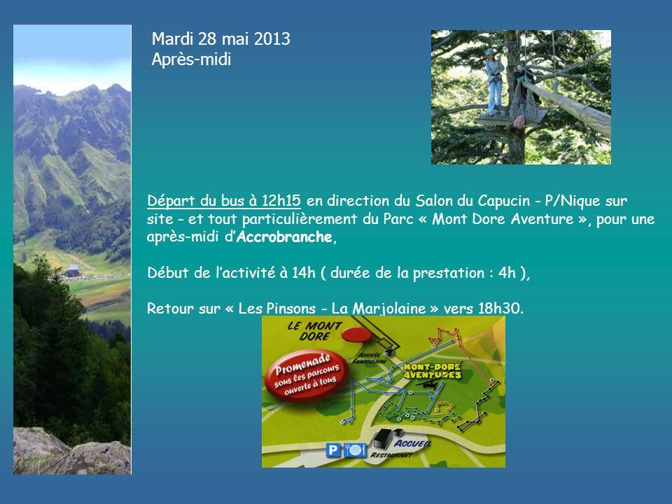 Mardi 28 mai 2013 Après-midi Départ du bus à 12h15 en direction du Salon du Capucin - P/Nique sur site - et tout particulièrement du Parc « Mont Dore Aventure », pour une après-midi dAccrobranche, Début de lactivité à 14h ( durée de la prestation : 4h ), Retour sur « Les Pinsons - La Marjolaine » vers 18h30.