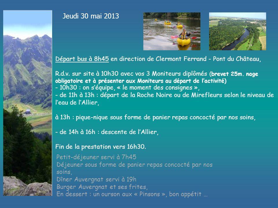 Jeudi 30 mai 2013 Départ bus à 8h45 en direction de Clermont Ferrand - Pont du Château, R.d.v.