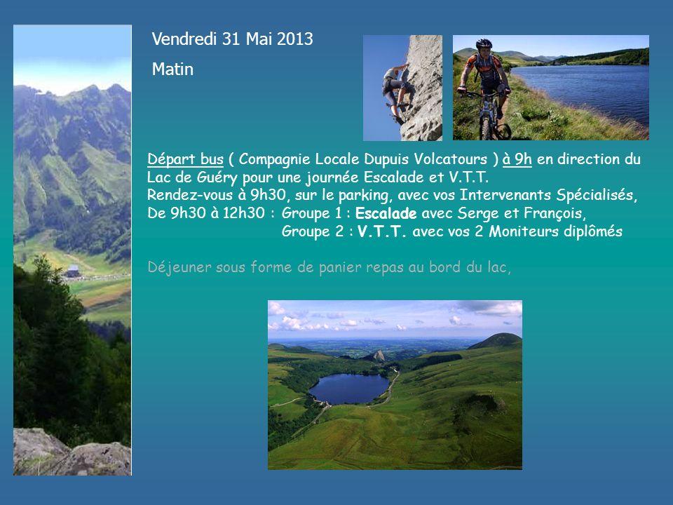 Vendredi 31 Mai 2013 Matin Départ bus ( Compagnie Locale Dupuis Volcatours ) à 9h en direction du Lac de Guéry pour une journée Escalade et V.T.T.