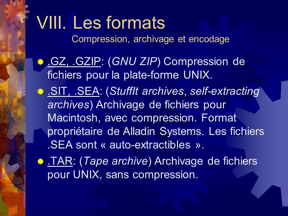 .GZ,.GZIP: (GNU ZIP) Compression de fichiers pour la plate-forme UNIX..SIT,.SEA: (StuffIt archives, self-extracting archives) Archivage de fichiers po