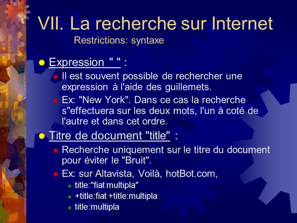 VII. La recherche sur Internet Restrictions: syntaxe Expression