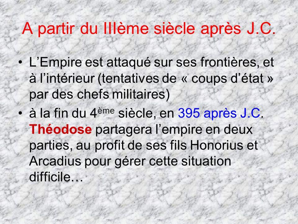 A partir du IIIème siècle après J.C. LEmpire est attaqué sur ses frontières, et à lintérieur (tentatives de « coups détat » par des chefs militaires)