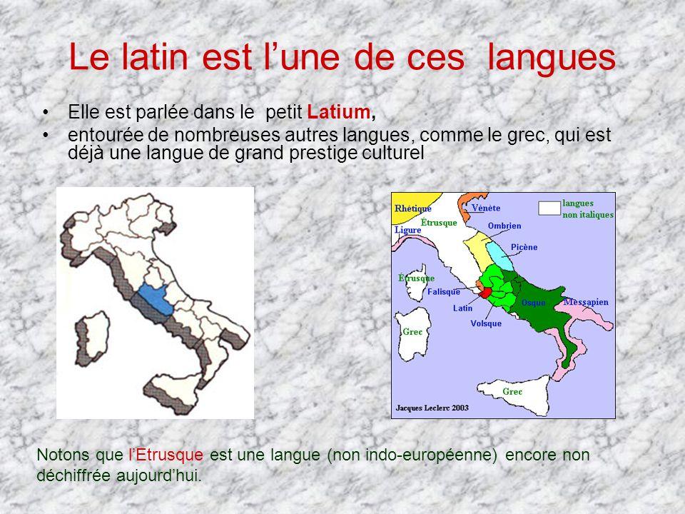 Le latin est lune de ces langues Elle est parlée dans le petit Latium, entourée de nombreuses autres langues, comme le grec, qui est déjà une langue d