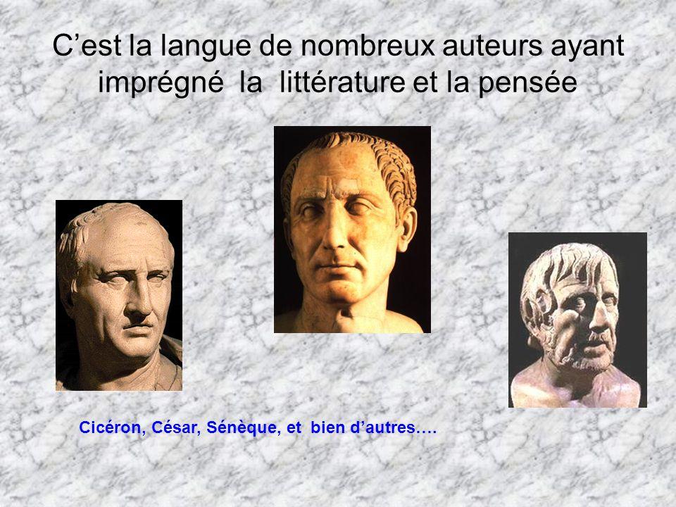 Cest la langue de nombreux auteurs ayant imprégné la littérature et la pensée Cicéron, César, Sénèque, et bien dautres….