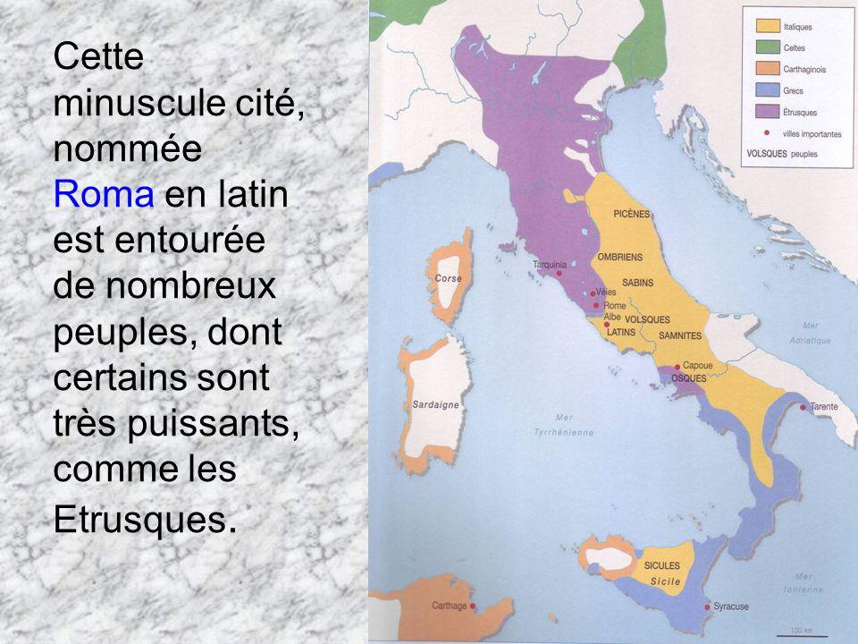 Cette minuscule cité, nommée Roma en latin est entourée de nombreux peuples, dont certains sont très puissants, comme les Etrusques.