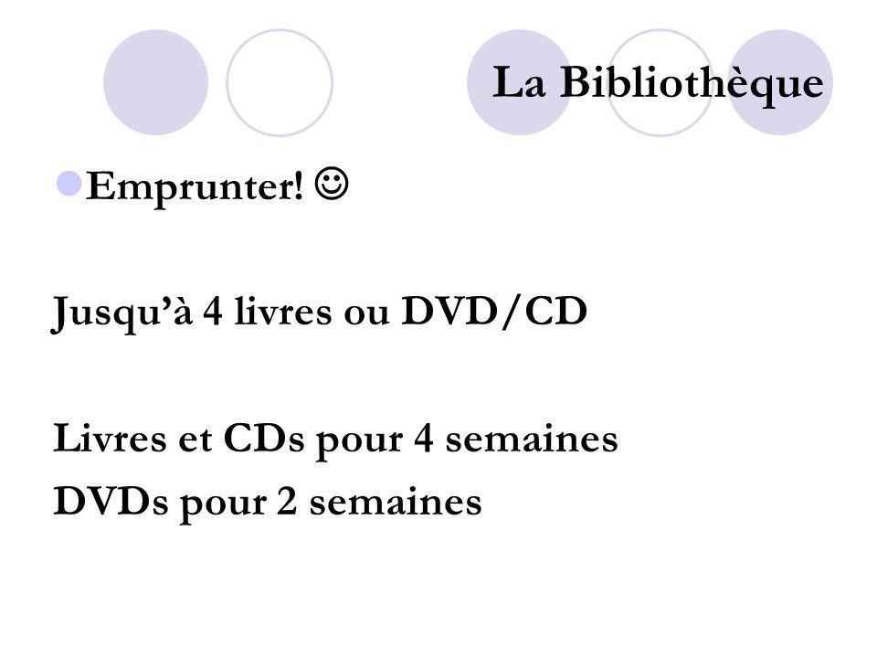 La Bibliothèque Emprunter! Jusquà 4 livres ou DVD/CD Livres et CDs pour 4 semaines DVDs pour 2 semaines