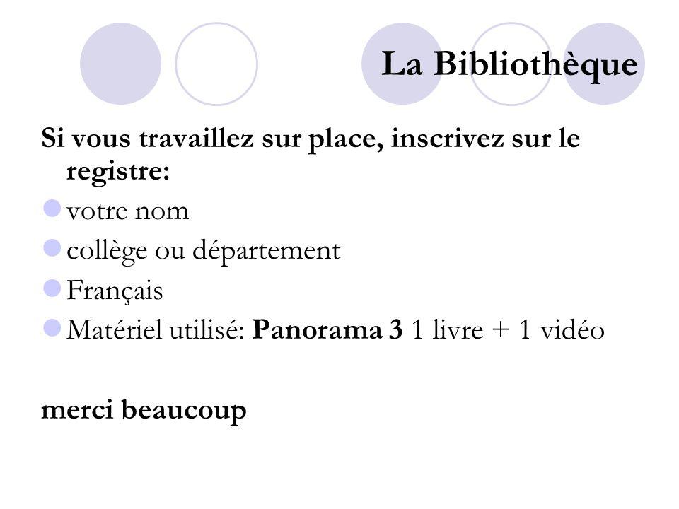 La Bibliothèque Si vous travaillez sur place, inscrivez sur le registre: votre nom collège ou département Français Matériel utilisé: Panorama 3 1 livr