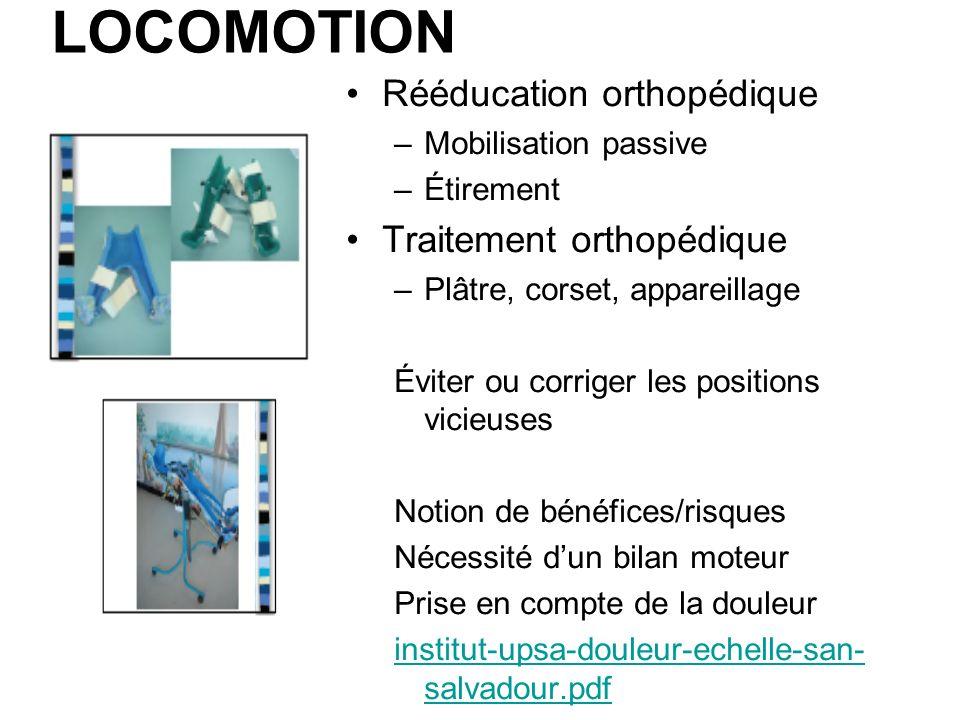 LOCOMOTION Rééducation orthopédique –Mobilisation passive –Étirement Traitement orthopédique –Plâtre, corset, appareillage Éviter ou corriger les posi