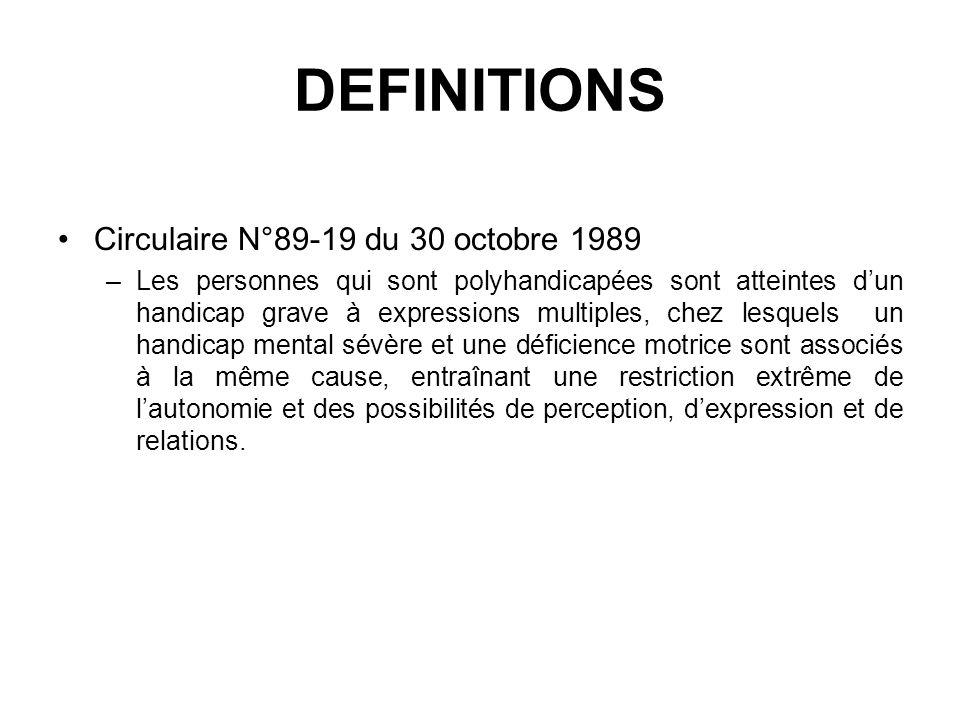 DEFINITIONS Circulaire N°89-19 du 30 octobre 1989 –Les personnes qui sont polyhandicapées sont atteintes dun handicap grave à expressions multiples, c
