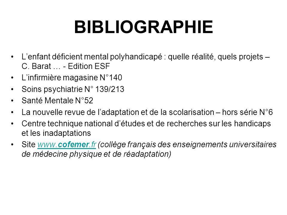BIBLIOGRAPHIE Lenfant déficient mental polyhandicapé : quelle réalité, quels projets – C. Barat … - Edition ESF Linfirmière magasine N°140 Soins psych