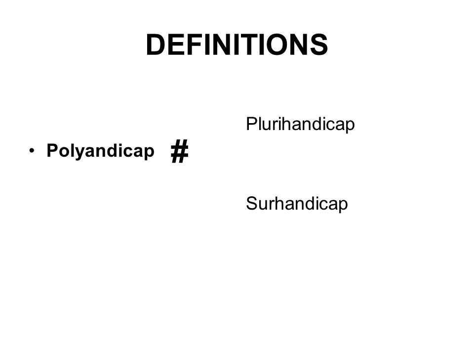 DEFINITIONS Polyandicap Plurihandicap Surhandicap #