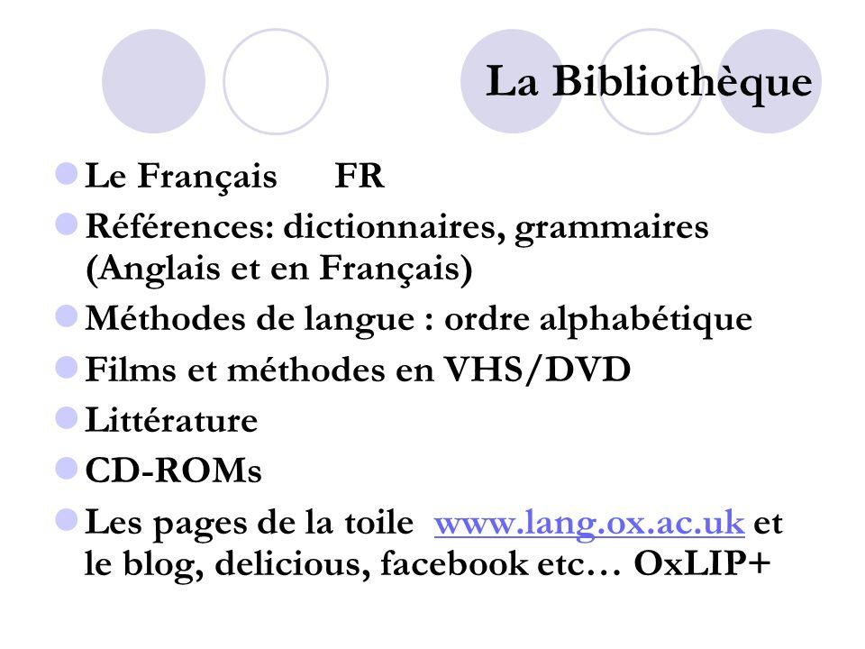 La Bibliothèque Le Français FR Références: dictionnaires, grammaires (Anglais et en Français) Méthodes de langue : ordre alphabétique Films et méthode