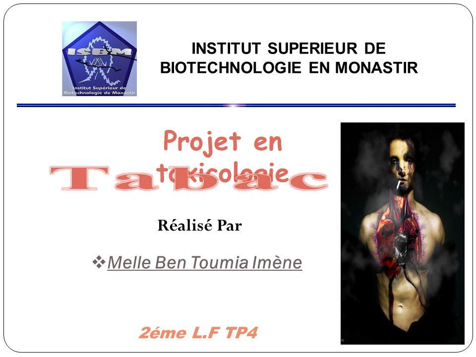 INSTITUT SUPERIEUR DE BIOTECHNOLOGIE EN MONASTIR 2éme L.F TP4 Projet en toxicologie Melle Ben Toumia Imène Réalisé Par