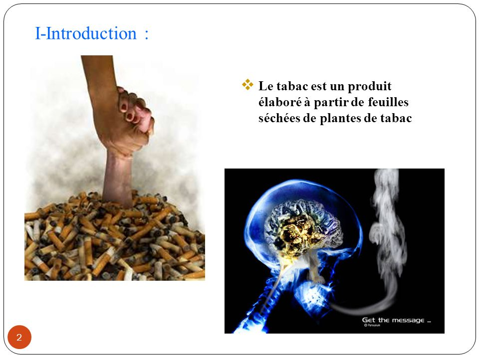 2 I-Introduction : Le tabac est un produit élaboré à partir de feuilles séchées de plantes de tabac