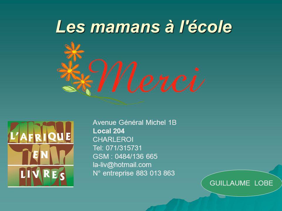 Les mamans à l'école Les mamans à l'école Avenue Général Michel 1B Local 204 CHARLEROI Tel: 071/315731 GSM : 0484/136 665 la-liv@hotmail.com N° entrep