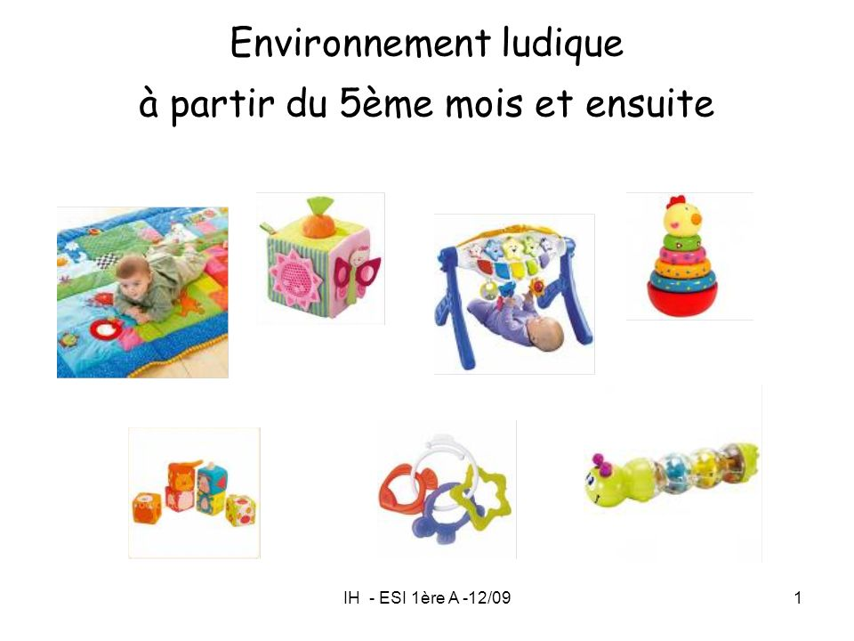 IH - ESI 1ère A -12/091 Environnement ludique à partir du 5ème mois et ensuite