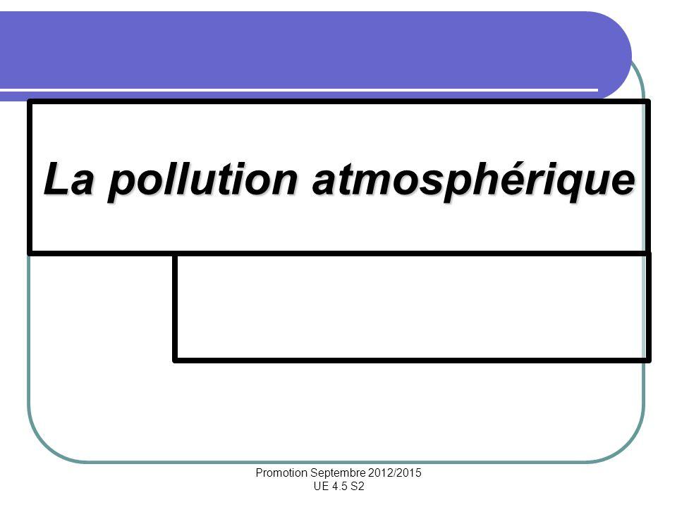 Promotion Septembre 2012/2015 UE 4.5 S2 La pollution atmosphérique