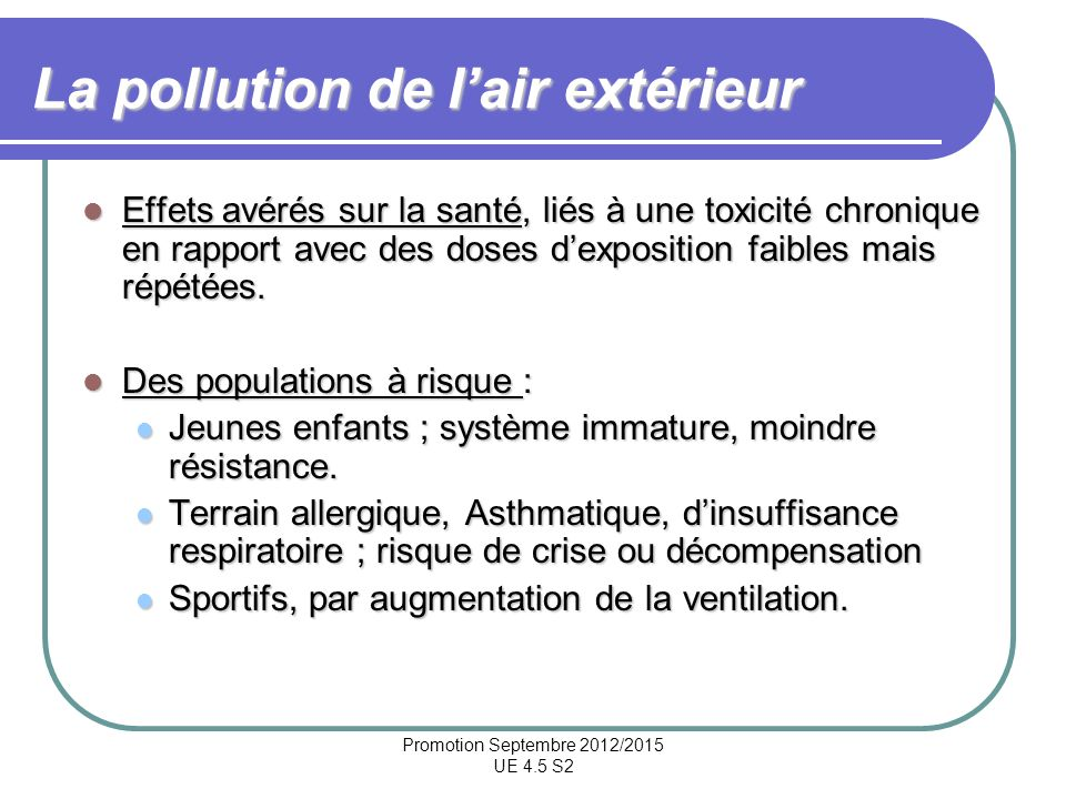 Promotion Septembre 2012/2015 UE 4.5 S2 La pollution de lair extérieur Effets avérés sur la santé, liés à une toxicité chronique en rapport avec des d