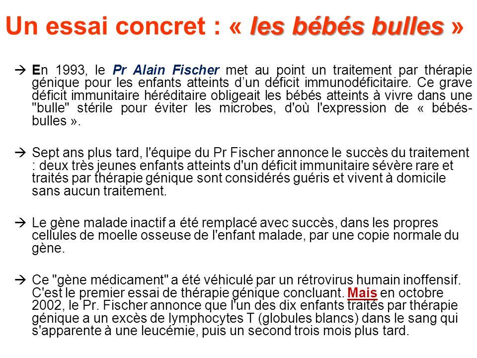 En 1993, le Pr Alain Fischer met au point un traitement par thérapie génique pour les enfants atteints dun déficit immunodéficitaire. Ce grave déficit