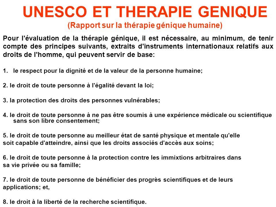 UNESCO ET THERAPIE GENIQUE (Rapport sur la thérapie génique humaine) Pour l'évaluation de la thérapie génique, il est nécessaire, au minimum, de tenir