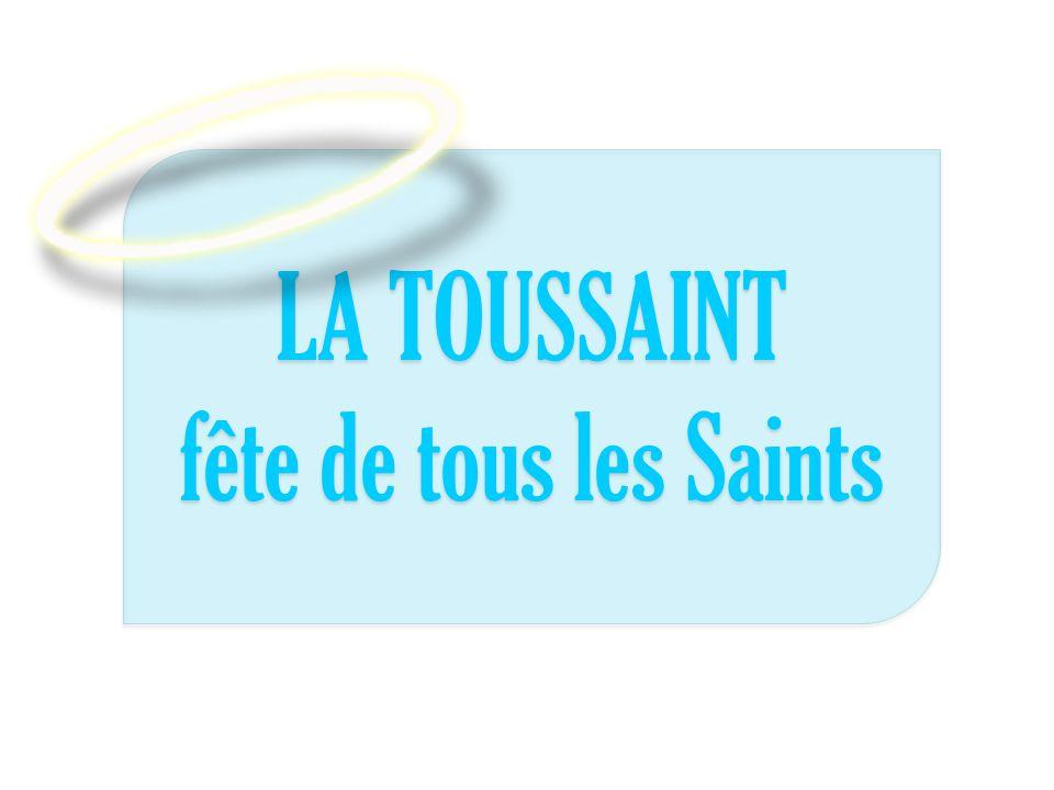 La Toussaint… Quest ce que cest.c est la fête de tous les Saints.