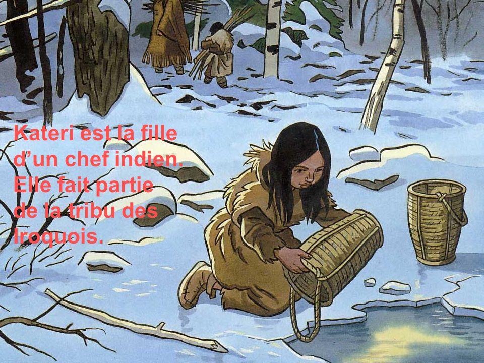 Kateri est la fille dun chef indien. Elle fait partie de la tribu des Iroquois.