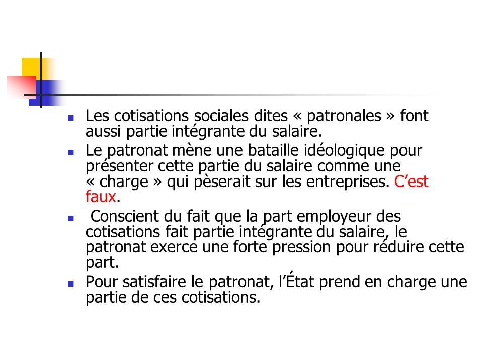 Les cotisations sociales dites « patronales » font aussi partie intégrante du salaire.