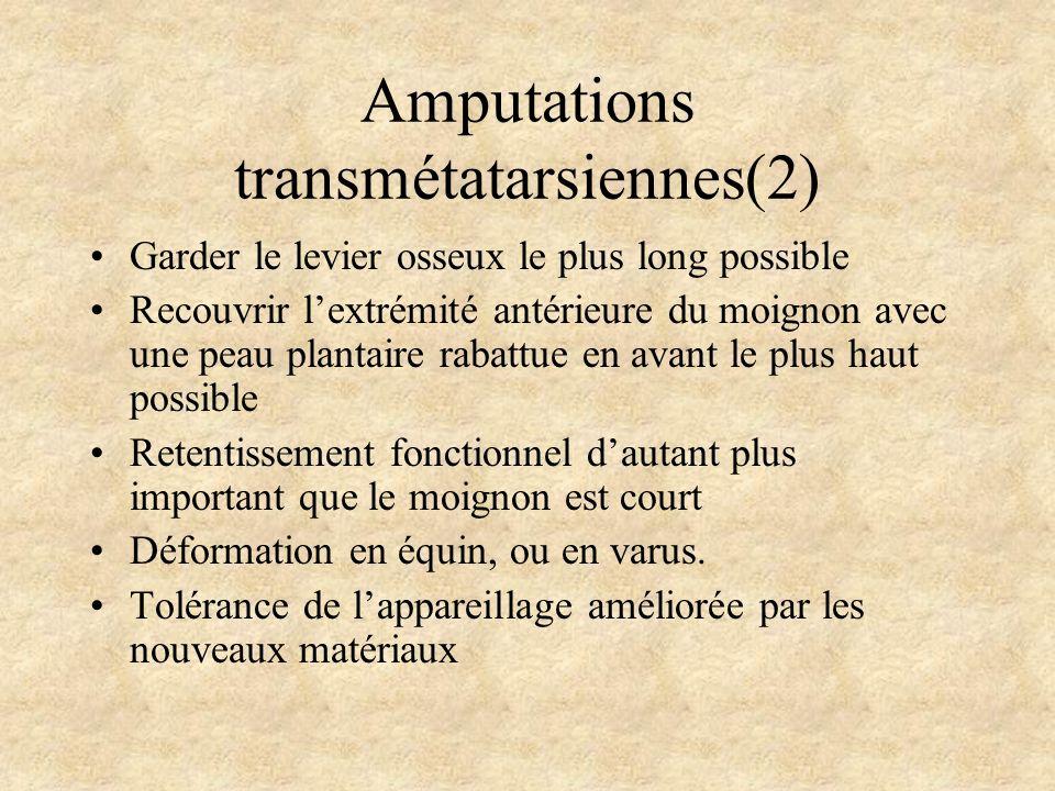 Amputations transmétatarsiennes(2) Garder le levier osseux le plus long possible Recouvrir lextrémité antérieure du moignon avec une peau plantaire ra