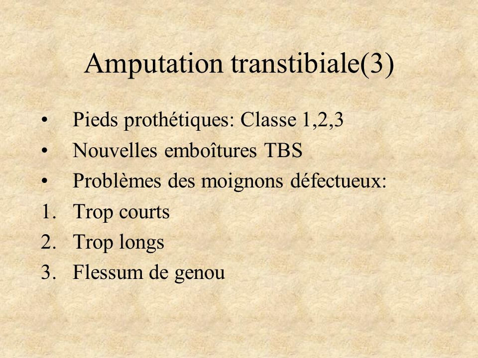 Amputation transtibiale(3) Pieds prothétiques: Classe 1,2,3 Nouvelles emboîtures TBS Problèmes des moignons défectueux: 1.Trop courts 2.Trop longs 3.F