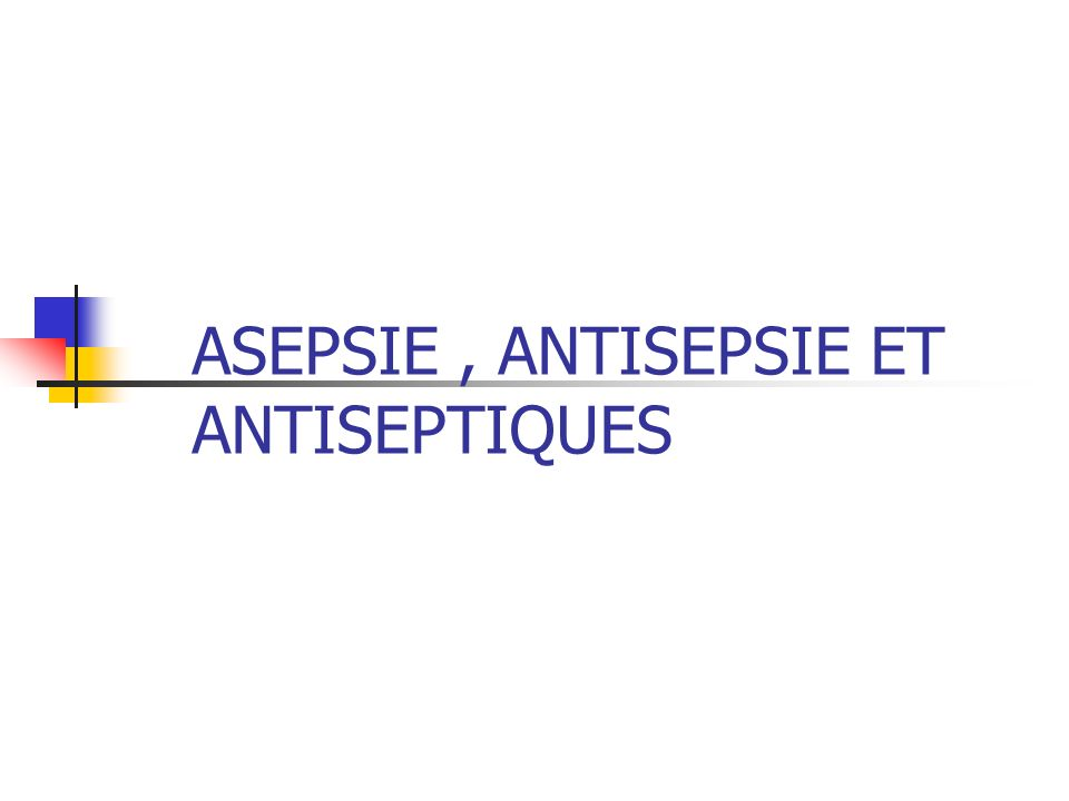 ASEPSIE, ANTISEPSIE ET ANTISEPTIQUES