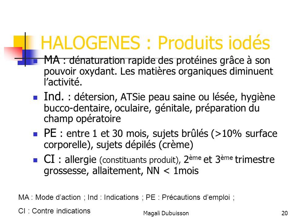 Magali Dubuisson20 HALOGENES : Produits iodés MA : dénaturation rapide des protéines grâce à son pouvoir oxydant.