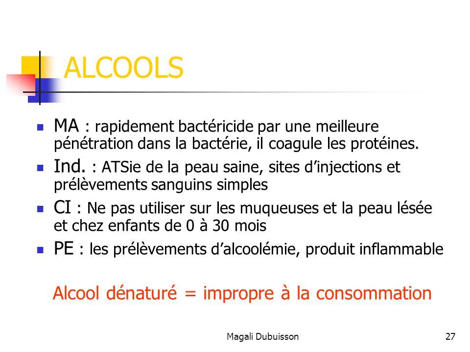 Magali Dubuisson27 ALCOOLS MA : rapidement bactéricide par une meilleure pénétration dans la bactérie, il coagule les protéines.