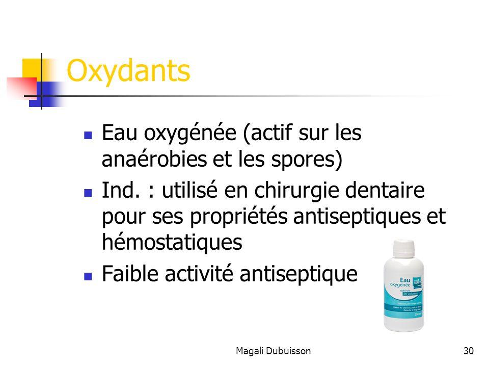Magali Dubuisson30 Oxydants Eau oxygénée (actif sur les anaérobies et les spores) Ind.