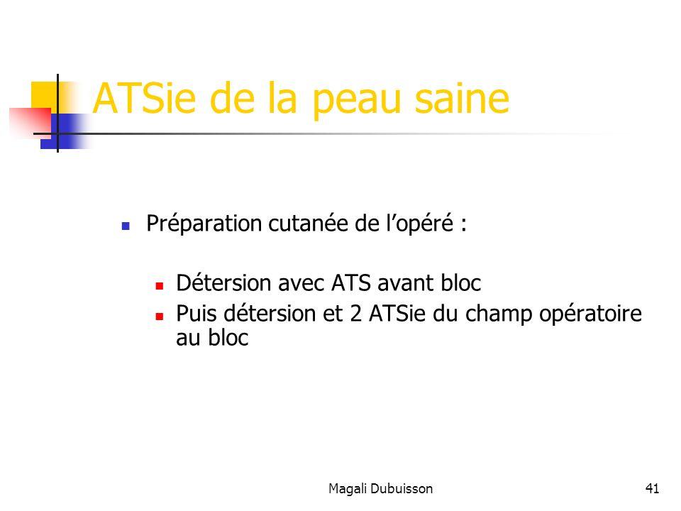 Magali Dubuisson41 ATSie de la peau saine Préparation cutanée de lopéré : Détersion avec ATS avant bloc Puis détersion et 2 ATSie du champ opératoire au bloc
