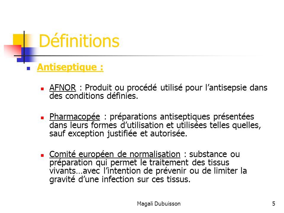 Magali Dubuisson5 Définitions Antiseptique : AFNOR : Produit ou procédé utilisé pour lantisepsie dans des conditions définies.