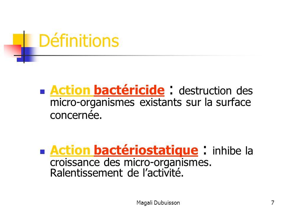 Magali Dubuisson8 Définitions Spectre dactivité : inventaire de lactivité du produit sur les différents groupes de micro- organismes.