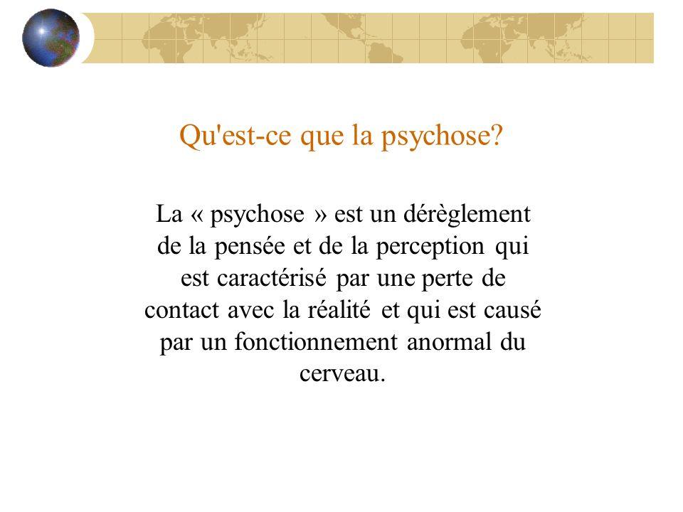 Qu'est-ce que la psychose? La « psychose » est un dérèglement de la pensée et de la perception qui est caractérisé par une perte de contact avec la ré