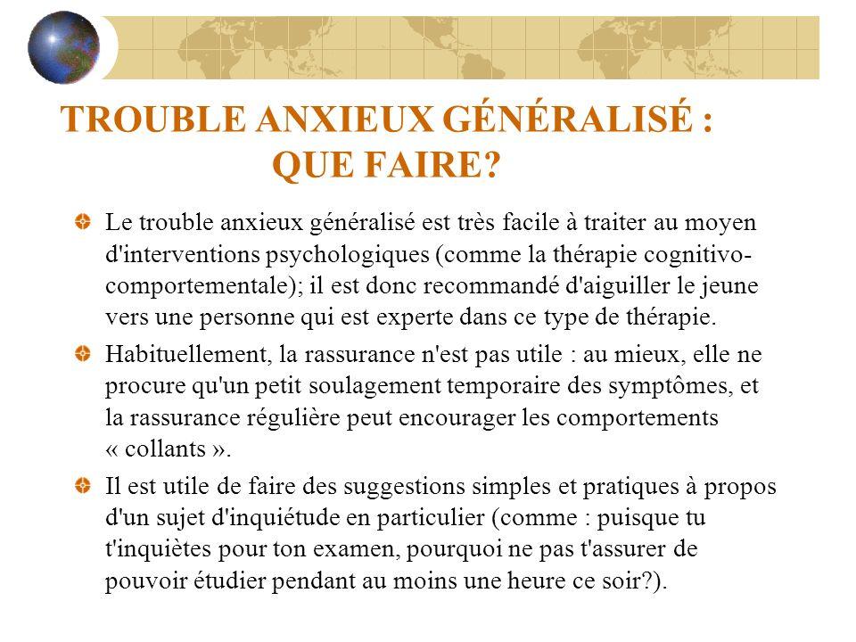 TROUBLE ANXIEUX GÉNÉRALISÉ : QUE FAIRE? Le trouble anxieux généralisé est très facile à traiter au moyen d'interventions psychologiques (comme la thér