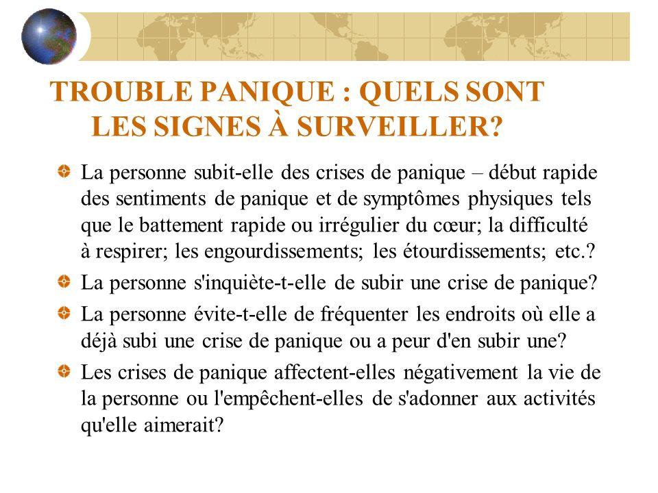 TROUBLE PANIQUE : QUELS SONT LES SIGNES À SURVEILLER? La personne subit-elle des crises de panique – début rapide des sentiments de panique et de symp