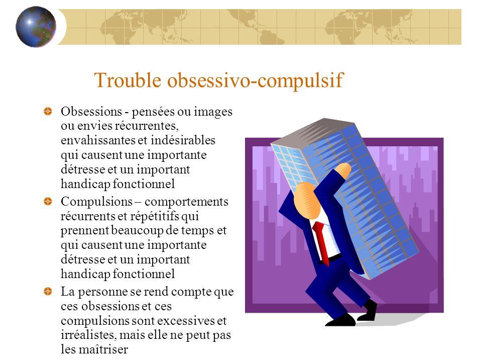 Trouble obsessivo-compulsif Obsessions - pensées ou images ou envies récurrentes, envahissantes et indésirables qui causent une importante détresse et