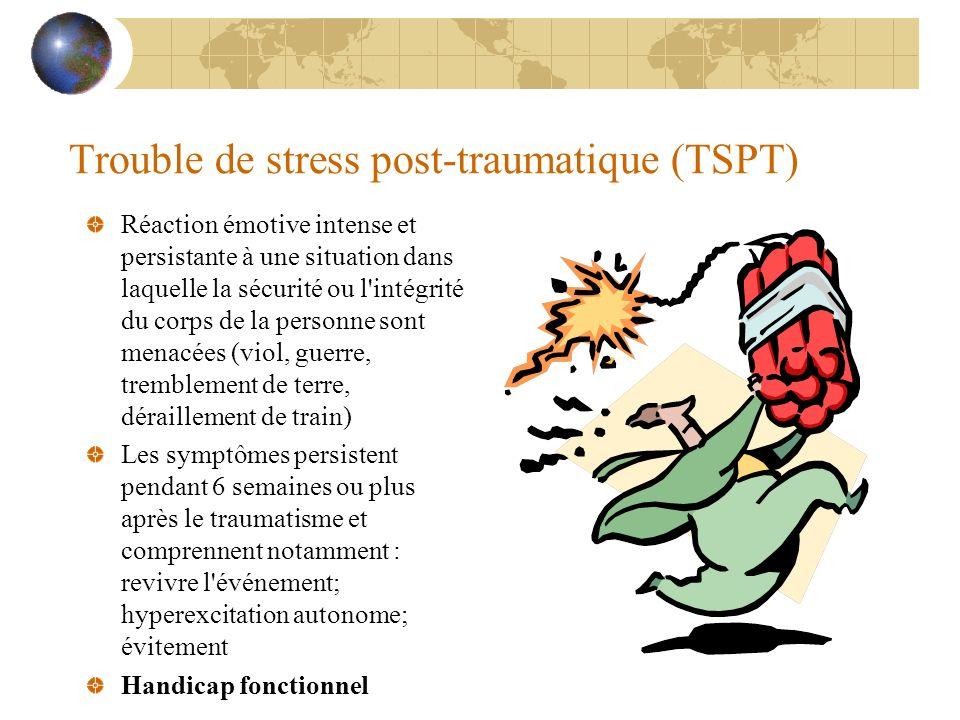 Trouble de stress post-traumatique (TSPT) Réaction émotive intense et persistante à une situation dans laquelle la sécurité ou l'intégrité du corps de