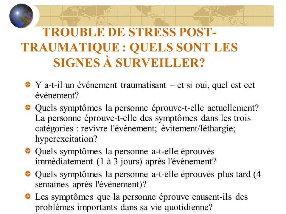 TROUBLE DE STRESS POST- TRAUMATIQUE : QUELS SONT LES SIGNES À SURVEILLER? Y a-t-il un événement traumatisant – et si oui, quel est cet événement? Quel