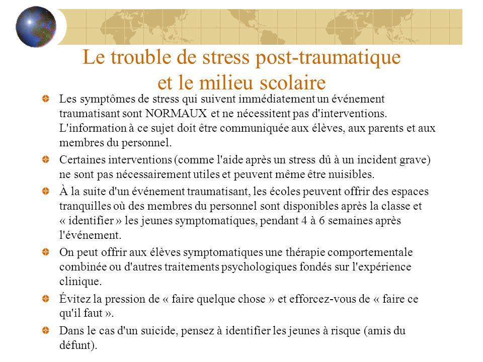 Le trouble de stress post-traumatique et le milieu scolaire Les symptômes de stress qui suivent immédiatement un événement traumatisant sont NORMAUX e