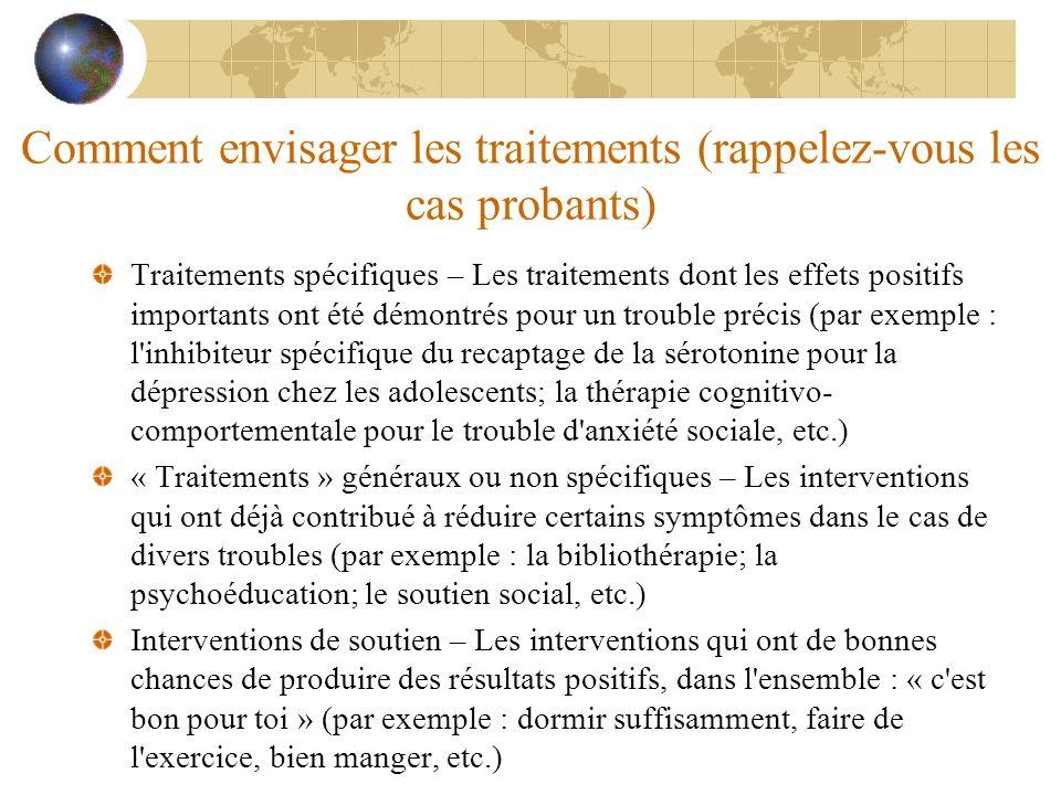 Comment envisager les traitements (rappelez-vous les cas probants) Traitements spécifiques – Les traitements dont les effets positifs importants ont é