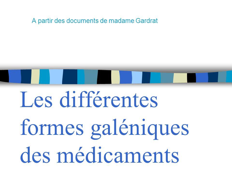 Les différentes formes galéniques des médicaments A partir des documents de madame Gardrat