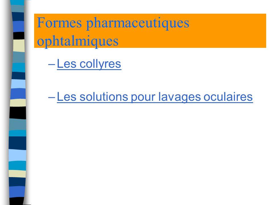 Formes pharmaceutiques ophtalmiques –Les collyres –Les solutions pour lavages oculaires