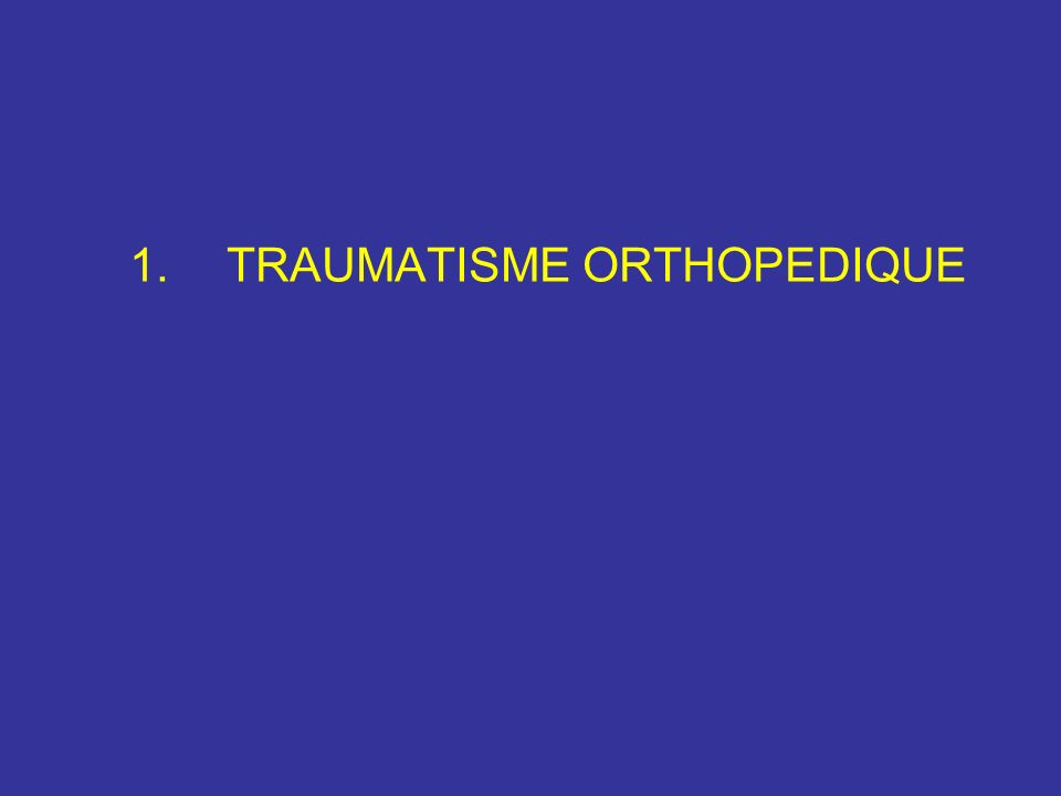 1.TRAUMATISME ORTHOPEDIQUE