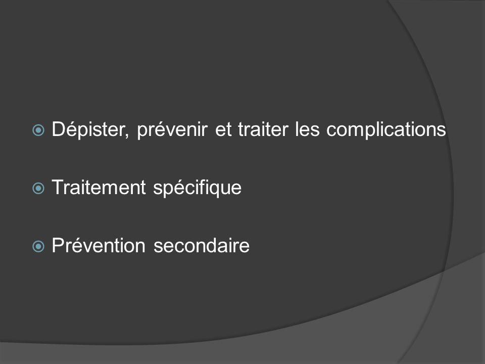 Dépister, prévenir et traiter les complications Traitement spécifique Prévention secondaire