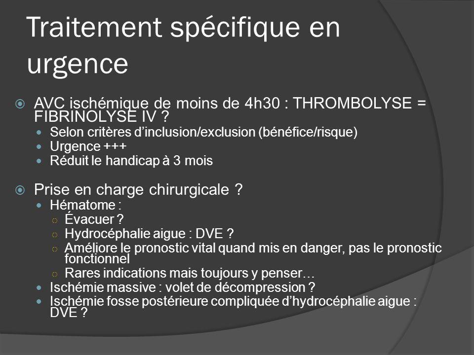 Traitement spécifique en urgence AVC ischémique de moins de 4h30 : THROMBOLYSE = FIBRINOLYSE IV ? Selon critères dinclusion/exclusion (bénéfice/risque