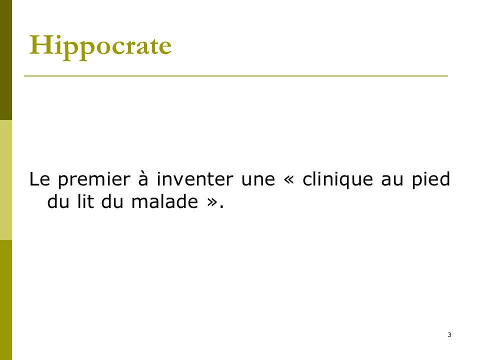 Hippocrate Le premier à inventer une « clinique au pied du lit du malade ». 3